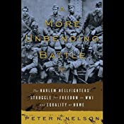 A More Unbending Battle: The Harlem Hellfighter's Struggle for Freedom in WWI and Equality at Home | [Peter Nelson]