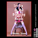 Set Up in the Dressing Room: A Very Rough Group Sex Erotica Story with Double Anal Penetration: Sex Circus Chronicles, Book 10 | Sheena Stone