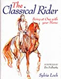 Sylvia Loch The Classical Rider: Being at One with Your Horse