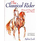 The Classical Rider: Being at One with Your Horseby EWa Podhajsky