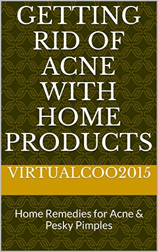 Getting rid of acne with home products: Home Remedies for Acne & Pesky Pimples PDF