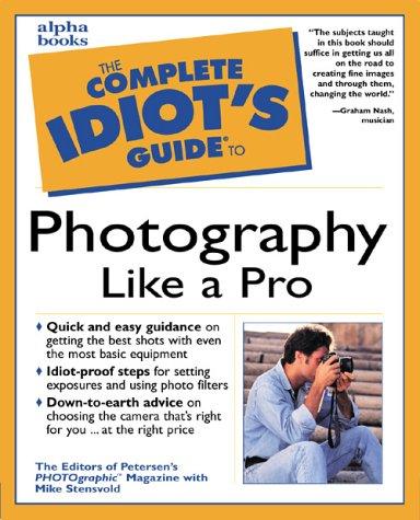 Complete Idiot's Guide to Photography Like a Pro, Mike Stensvoid