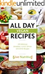 Vegan: All Day Vegan Recipes: 150 Del...
