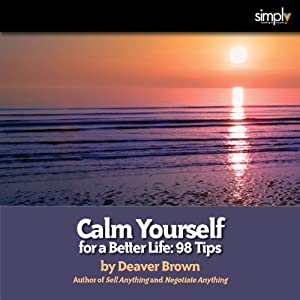 Calm Yourself for a Better Life: 98 Tips | [Deaver Brown]