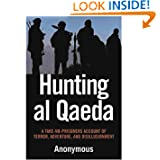 Hunting al Qaeda: A Take-No-Prisoners Account of Terror, Adventure, and Disillusionment