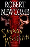 Savage Messiah: The Destinies of Blood and Stone (0345477073) by Newcomb, Robert