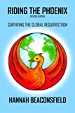 Hannah Beaconsfield Riding the Phoenix (Revised Edition): Surviving the Global Resurrection