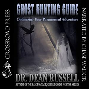 Ghost Hunting Guide: Optimizing Your Paranormal Adventure | [Dean Russell]