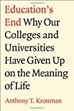 Education&#8217;s End: Why Our Colleges and Universities Have Given Up on the Meaning of Life