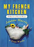 My French Kitchen (0060563524) by Joanne Harris,Fran Warde