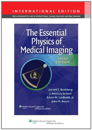 The Essential Physics of Medical Imaging. Jerrold T. Bushberg ... [Et Al.]