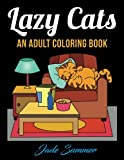 Lazy Cats: An Adult Coloring Book with Fun, Simple, and Hilarious Cat Drawings (Perfect for Beginners and Cat Lovers)