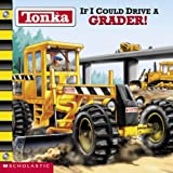 img - for Tonka If I Could Drive A Grader book / textbook / text book