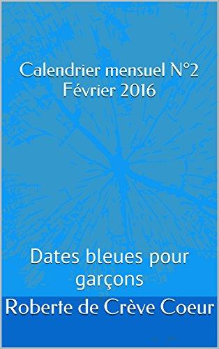 Calendrier mensuel N°2 Février 2016: Dates bleues pour garçons (La Méthode de Roberte)