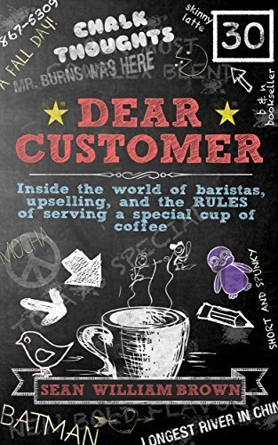 Dear Customer: Inside the World of Baristas, Upselling, and the Rules of Serving a Special Cup of Coffee Paperback - September 11, 2014