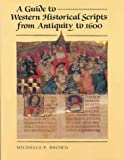 A Guide to Western Historical Scripts from Antiquity to 1600 (0712303073) by Brown, Michelle P.