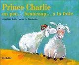 """Afficher """"Prince Charlie un peu... beaucoup... à la folie"""""""