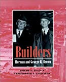 Builders: Herman and George R.Brown