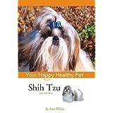 Shih Tzu: Your Happy Healthy Pet ~ Jo Ann White