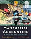 Managerial Accounting: A Focus on Decision Making (The Harcourt series in accounting) (0030210925) by Jackson, Steve