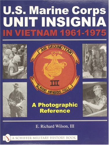 U.S. Marine Corps Unit Insignia in Vietnam 1961-1975: A Photographic Reference (Schiffer Military History Book)