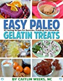 Easy Paleo Gelatin Treats: 30 healing recipes for gummies, puddings and smoothies