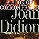 A Book of Common Prayer (       UNABRIDGED) by Joan Didion Narrated by Marisa Vitali