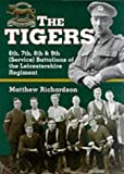 TIGERS: 6th, 7th, 8th & 9th (Service) Battalions of the Leicestershire Regiment