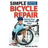 Simple Bicycle Repair: Fixing Your Bike Made Easyby Rob Van der Plas
