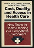 Cost, Quality, and Access in Health Care: New Roles for Health Planning in a Competitive Environment (Jossey Bass/Aha Press Series)