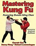 Mastering kung fu : featuring Shaolin wing chun /