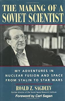 the making of a soviet scientist: my adventures in nuclear fusion and space from stalin to star wars - roald z. sagdeev