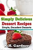 Simply Delicious Dessert Recipes: 24 Mouth-Watering Desserts Anyone Can Make