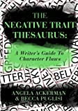 The Negative Trait Thesaurus: A Writers Guide to Character Flaws