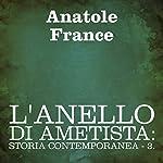 L'anello di ametista: Storia contemporanea - 3: [The Amethyst Ring: Contemporary History 3] | Anatole France