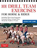 101-Drill-Team-Exercises-for-Horse-and-Rider-Including-3-Loop-Surpentine-Cinnamon-Swirl-Carousel-Pairs-Thread-the-Needle--97-more
