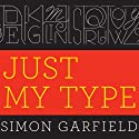 Just My Type: A Book About Fonts Audiobook by Simon Garfield Narrated by Gildart Jackson