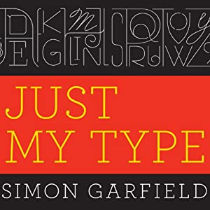 Just My Type: A Book About Fonts | [Simon Garfield]