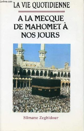 La Vie Quotidienne À La Mecque : De Mahomet À Nos Jours