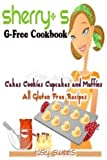 Sherry's G - Free Cookbooks Cake Cookies Cupcakes and Muffins All Gluten Free Recipes (1)