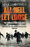 Max Hastings All Hell Let Loose: The World at War 1939-1945
