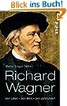 Richard Wagner: Sein Leben. Sein Werk...