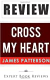 Expert Book Reviews Book Review: Cross My Heart (Alex Cross): by James Patterson