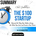 Summary: Chris Guillebeau's The $100 Startup: Reinvent the Way You Make a Living, Do What You Love, and Create a New Future |  Ant Hive Media