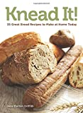 img - for Knead It!: 35 Great Bread Recipes to Make at Home Today book / textbook / text book
