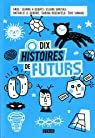 Dix histoires de futurs par Le Gendre