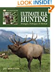 Ultimate Elk Hunting: Strategies, Tec...