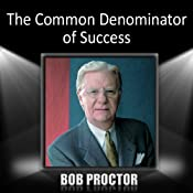 The Common Denominator of Success | [Bob Proctor]