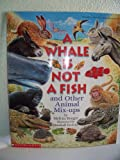 img - for A Whale Is Not a Fish: And Other Animal Mix-Ups book / textbook / text book