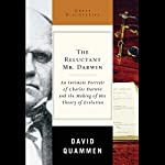 The Reluctant Mr. Darwin: Charles Darwin and the Making of His Theory of Evolution | David Quammen